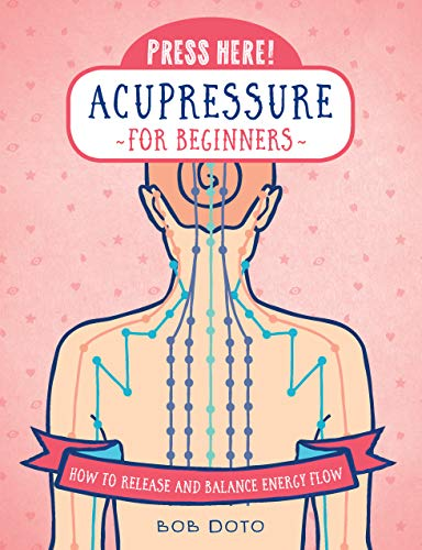 Press Here! Acupressure for Beginners: How to Release and Balance Energy Flow (Sore Throat Cough Medicine Best)