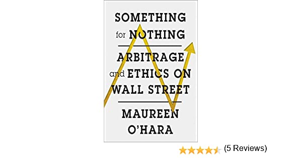 Amazon something for nothing arbitrage and ethics on wall amazon something for nothing arbitrage and ethics on wall street ebook maureen ohara kindle store fandeluxe