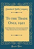 Amazon / Forgotten Books: To the Trade Only, 1921 Strictly Wholesale Prices of American Grown Gladioli, Cannas, Dahlias, Peonies, Perennials, Holland Grown Tulips, Hyacinths, Narcissus, French Bulbs, Etc Classic Reprint (Standard Bulb Company)