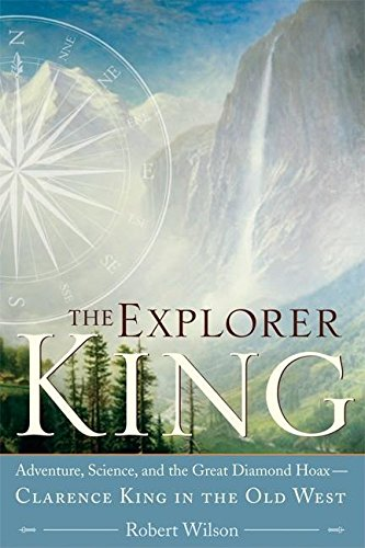 Download The Explorer King: Adventure, Science, and the Great Diamond Hoax — Clarence King in the Old West PDF