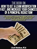 The Book On How To Get A Loan Modification Fast, And Increase Your Chances Of A Principal Reduction!