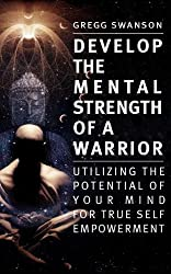 Develop The Mental Strength of a Warrior