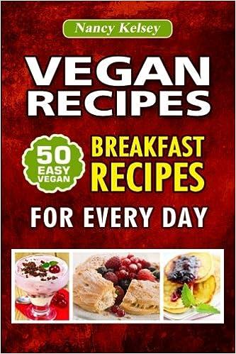 Book Vegan Recipes: 50 Easy Vegan Breakfast Recipes For Every Day