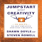Jumpstart Your Creativity: 10 Jolts to Get Creative and Stay Creative (Jumpstart Series) | Shawn Doyle,Steven Rowell
