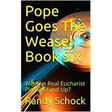 Pope Goes The Weasel Book Six : Will The Real Eucharist Please Stand Up? (English Edition)