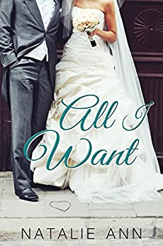 All I Want (All Series Book 4) by [Ann, Natalie]