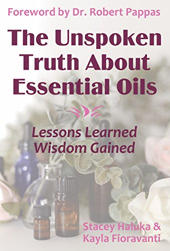 Aromatherapy Wisdom (The Unspoken Truth About Essential Oils: Lessons Learned, Wisdom Gained)