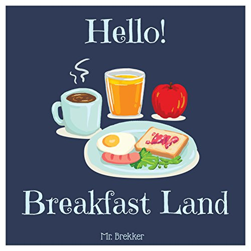 Hello! Breakfast Land: Discover 500 Best Breakfast Recipes Today! (Best Breakfast Cookbook, Breakfast Casserole Cookbook, French Toast Cookbook, French Toast Recipe Book) by Mr. Brekker