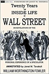 Twenty Years of Inside Life in Wall Street or Revelations of the Personal Experience of a Speculator (Annotated) (Qualitative Finance Book 2)