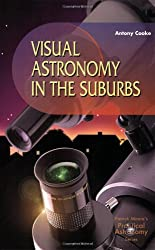 Visual Astronomy in the Suburbs: A Guide to Spectacular Viewing (The Patrick Moore Practical Astronomy Series)