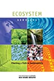 Ecosystem Services : Charting a Path to Sustainability, Interdisciplinary Research Team Summaries; Conference, Arnold and Mabel Beckman Center, Irvine, California, November 10-11, 2011 and The National Academies Keck Futures Initiative, 0309252423