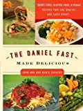 img - for The Daniel Fast Made Delicious: The Simple Fruit and Vegetable Fast That Will Nourish Your Body and Soul book / textbook / text book