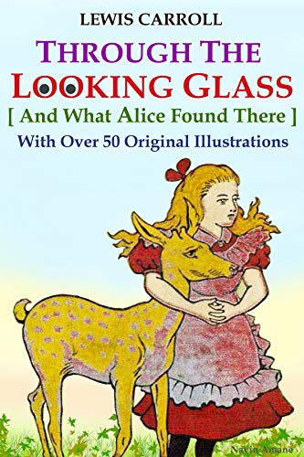 Through the Looking Glass (And What Alice Found There): With Over 50  Original Illustrations