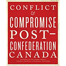 Conflict and Compromise: Post-Confederation Canada: 2
