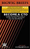 img - for Bigwig Briefs: Become a CTO - Leading CTOs Reveal What it Takes to Get There, Stay There, and Empower Others That Work With You (Bigwig Briefs) book / textbook / text book