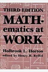 Mathematics at Work: Practical Applications of Arithmetic, Algebra, Geometry, Trigonometry, and Logarithms to the Step-By-Step Solutions of Mechanic Paperback