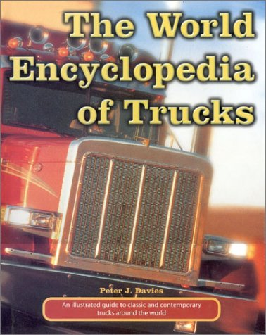 The World Encyclopedia of Trucks: An Illustrated Guide to Classic and Contemporary Trucks Around the (Windy City Classic Cars)