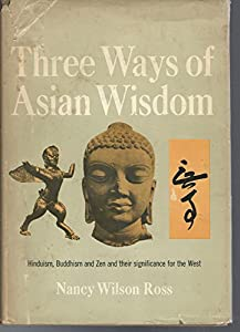Hardcover Three Ways Of Asian Wisdom: Hinduism, Buddhism & Their Signifigance For The West Book