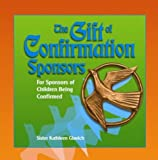 The Gift of Confirmation Sponsors: For Sponsors of Children Being Confirmed (Gift Of... (ACTA Publications))