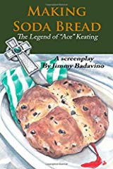 """Making Soda Bread: The Legend of """"Ace"""" Keating Paperback"""
