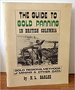 The Guide To Gold Panning In British Columbia (Gold Regions, Methods of Mining & Other Data)