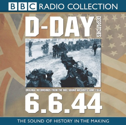 Download D-Day Dispatches: Original Recordings From the BBC Sound Archives, June 1944 (BBC Radio Collections) ebook