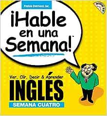 Hable En Una Semana Ingles Semana Cuatro Speak In A Week Spanish And English Edition Buchsbaum Jessica Rivera Donald S Mackern Mariana Andrea Nallim 9781591255505 Amazon Com Books