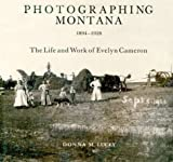 Photographing Montana, 1894-1928, Donna M. Lucey, 0878424261