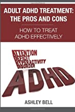 Adult ADHD Treatment: The Pros And Cons - How To Treat ADHD Effectively