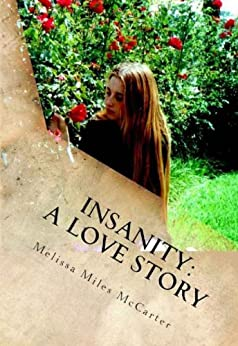 Insanity: A Love Story by [Melissa Miles McCarter]