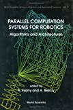 Parallel Computation Systems for Robotics : Algorithms and Architectures, A. Fijany, 9810206631