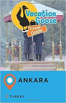 Vacation Goose Travel Guide Ankara Turkey