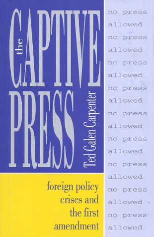 the-captive-press-foreign-policy-crises-and-the-first-amendment-cultural-studies