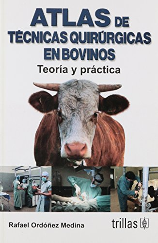 Descargar Libro Atlas De Tecnicas Quirurgicas En Bovino / Atlas Of Cattle Surgical Techniques: Teoria Y Practica / Theory And Practice Rafael Ordonez Medina