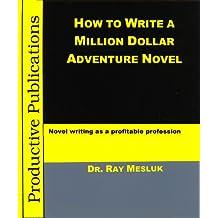 How to Write a Million Dollar Adventure Novel: Novel writing as a profitable profession