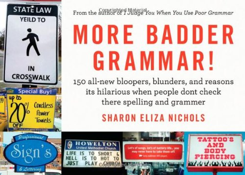 More Badder Grammar   150 All New Bloopers  Blunders  And Reasons Its Hilarious When People Dont Check There Spelling And Grammer