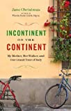 Front cover for the book Incontinent on the Continent: My Mother, Her Walker, and Our Grand Tour of Italy by Jane Christmas
