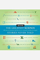 The Greatest Science Stories Never Told: 100 tales of invention and discovery to astonish, bewilder, and stupefy (The Greatest Stories Never Told) Hardcover