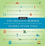 The Greatest Science Stories Never Told: 100 tales of invention and discovery to astonish, bewilder, and stupefy (The Greatest Stories Never Told) by