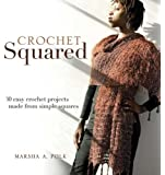 Crochet Squared :  30 Easy Crochet Projects Made from Simple Squares'