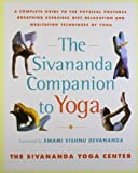 The Sivananda Companion to Yoga: A Complete Guide to the Physical Postures, Breathing Exercises, Diet, Relaxation, and Meditation Techniques of Yoga