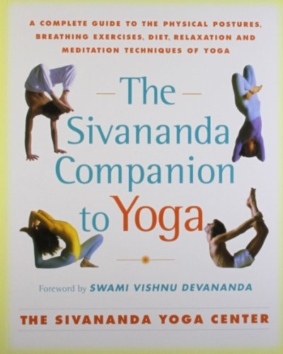 The Sivananda Companion to Yoga: A Complete Guide to the Physical Postures, Breathing Exercises, Diet, Relaxation, and M