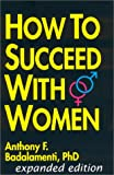 How to Succeed with Women, Anthony F. Badalamenti, 0964859017