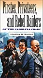 Pirates, Privateers, and Rebel Raiders of the Carolina Coast, Lindley S. Butler, 0807848638