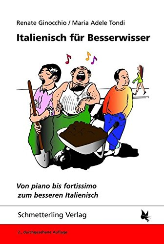 Italienisch für Besserwisser: Von piano bis fortissimo zum besseren Italienisch