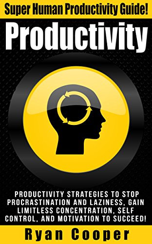 Productivity: Stop Procrastination, Stop Laziness, Concentration, Self Control, Motivation, Succeed! (Procrastination, Stop Being Lazy, Decision Making, ... Morning Ritual, Time Management)
