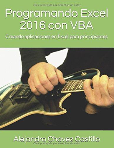 Programando Excel 2016 con VBA: Creando aplicaciones en Excel para principiantes (Spanish Edition) [Alejandro Chavez Castillo] (Tapa Blanda)