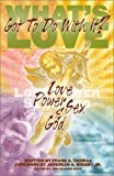 img - for What's Love Got to Do With It: Love, Power, Sex, and God book / textbook / text book