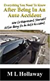 img - for Everything You Need to Know After Being in an Auto Accident: How to Represent Yourself After Being in an Auto Accident by M. L. Hollaway (2007-11-17) book / textbook / text book