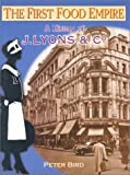 The First Food Empire: A History of J Lyons and Co: A History of J.Lyons & Co